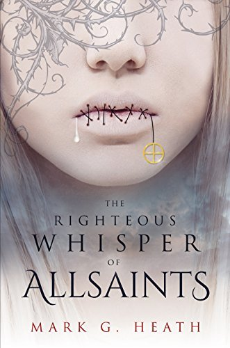 The Righteous Whisper of Allsaints (The White Blood Chronicles Book 2)  by  Mark G Heath