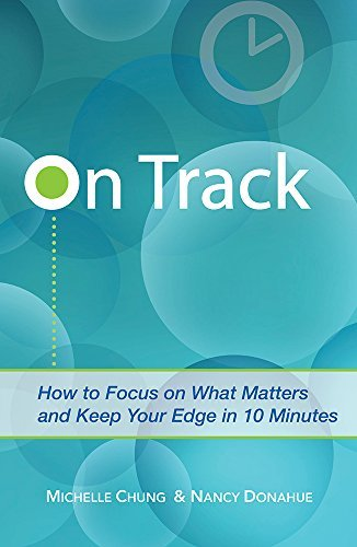 ON TRACK: How to Focus on What Matters and Keep Your Edge in 10 Minutes  by  Michelle Chung