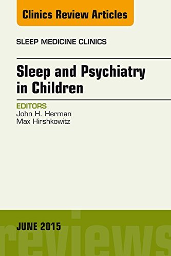 Sleep and Psychiatry in Children, An Issue of Sleep Medicine Clinics, John Herman