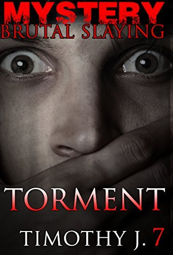 Mystery: Torment - Suspense Thriller Mystery Contemporary :: (Mystery, Suspense, Thriller, Suspense Crime Thriller) (ADDITIONAL FREE BOOK INCLUDED ) (Brutal Slayings 7 book Series)  by  TIMOTHY J.