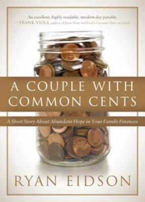 A Couple with Common Cents: A Short Story about Abundant Hope in Your Family Finances Ryan Eidson