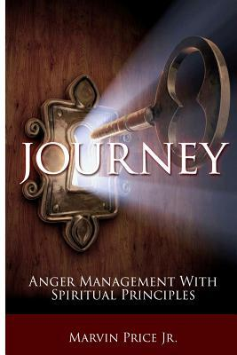 Journey - Anger Management with Spiritual Principles  by  MR Marvin Price Jr