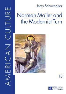 Norman Mailer and the Modernist Turn  by  Jerry Schuchalter