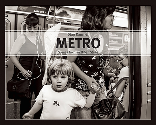 Metro: Scenes from an Urban Stage  by  Stan Raucher