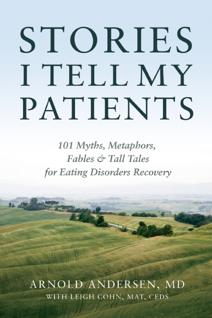 Stories I Tell My Patients: 101 Myths, Metaphors, Fables and Tall Tales for Eating Disorders Recovery  by  Arnold Andersen
