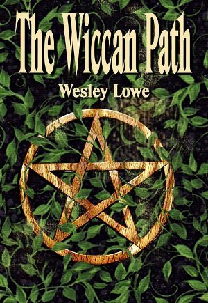 The Wiccan Path  by  Wesley  Lowe