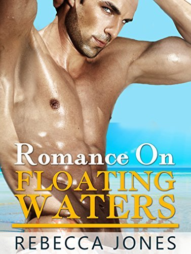 BBW: Romance On Floating Waters (Romance, BBW, Alpha, New Adult, Contemporary Romance)  by  Rebecca Jones