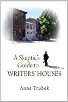 A Skeptic's Guide to Writers' Houses