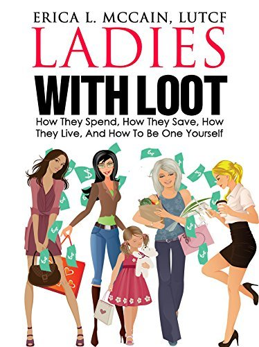 Ladies With Loot: How They Spend, How They Save, How They Live, and How To Be One Yourself  by  Erica L. McCain