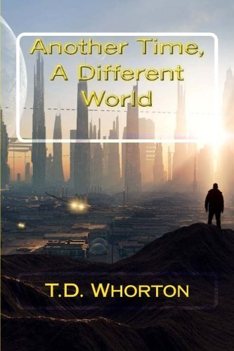 Another Time, A Different World (Volume 1)  by  T.D. Whorton