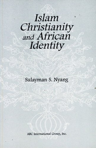 Islam, Christianity and African Identity  by  Sulayman S. Nyang