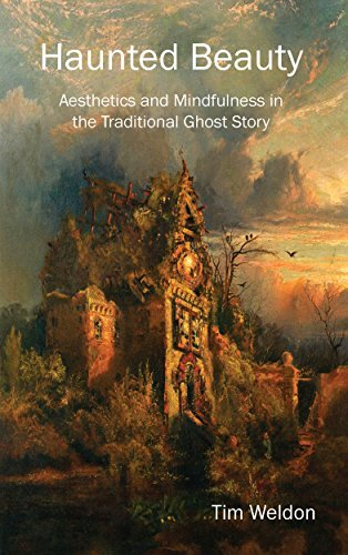 Haunted Beauty: Aesthetics and Mindfulness in the Traditional Ghost Story  by  Tim Weldon