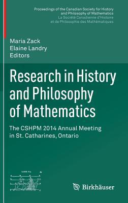 Research in History and Philosophy of Mathematics: The Cshpm 2014 Annual Meeting in St. Catharines, Ontario  by  Maria Zack