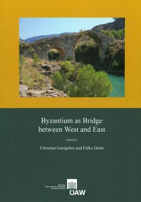 Byzantium as Bridge Between West and East: Proceedings of the International Conference, Vienna, 3rd -5th May, 2012  by  Falko Daim