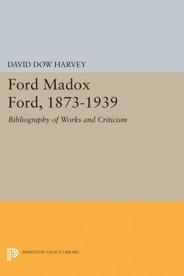 Ford Madox Ford, 1873-1939: Bibliography of Works and Criticism David Dow Harvey