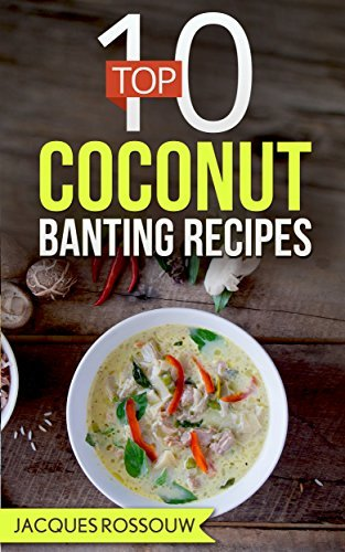 Top 10 Coconut Banting Recipes (Banting Recipes for the low carb lifestyle Book 6)  by  Jacques Rossouw