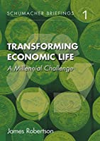 Transforming Economic Life: A Millennial Change (Schumacher Briefings)