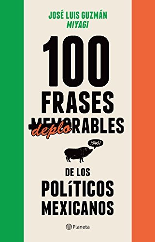 100 frases memorables (deplorables) de los políticos mexicanos  by  MIYAGI, José Luis Guzmán