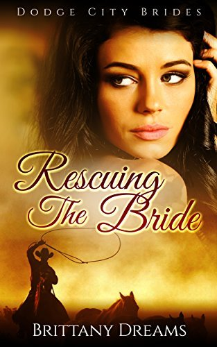 Rescuing The Bride  by  Brittany Dreams