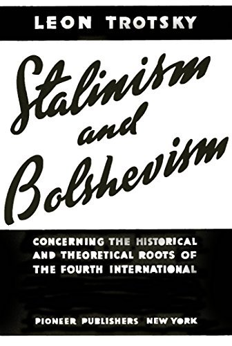 Stalinism and Bolshevism: Concerning the Historical and Theoretical Roots of the Fourth International  by  Leon Trotsky