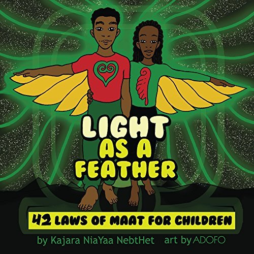 Light as a feather: The 42 Laws of MAAT for Children  by  Kajara Nebthet