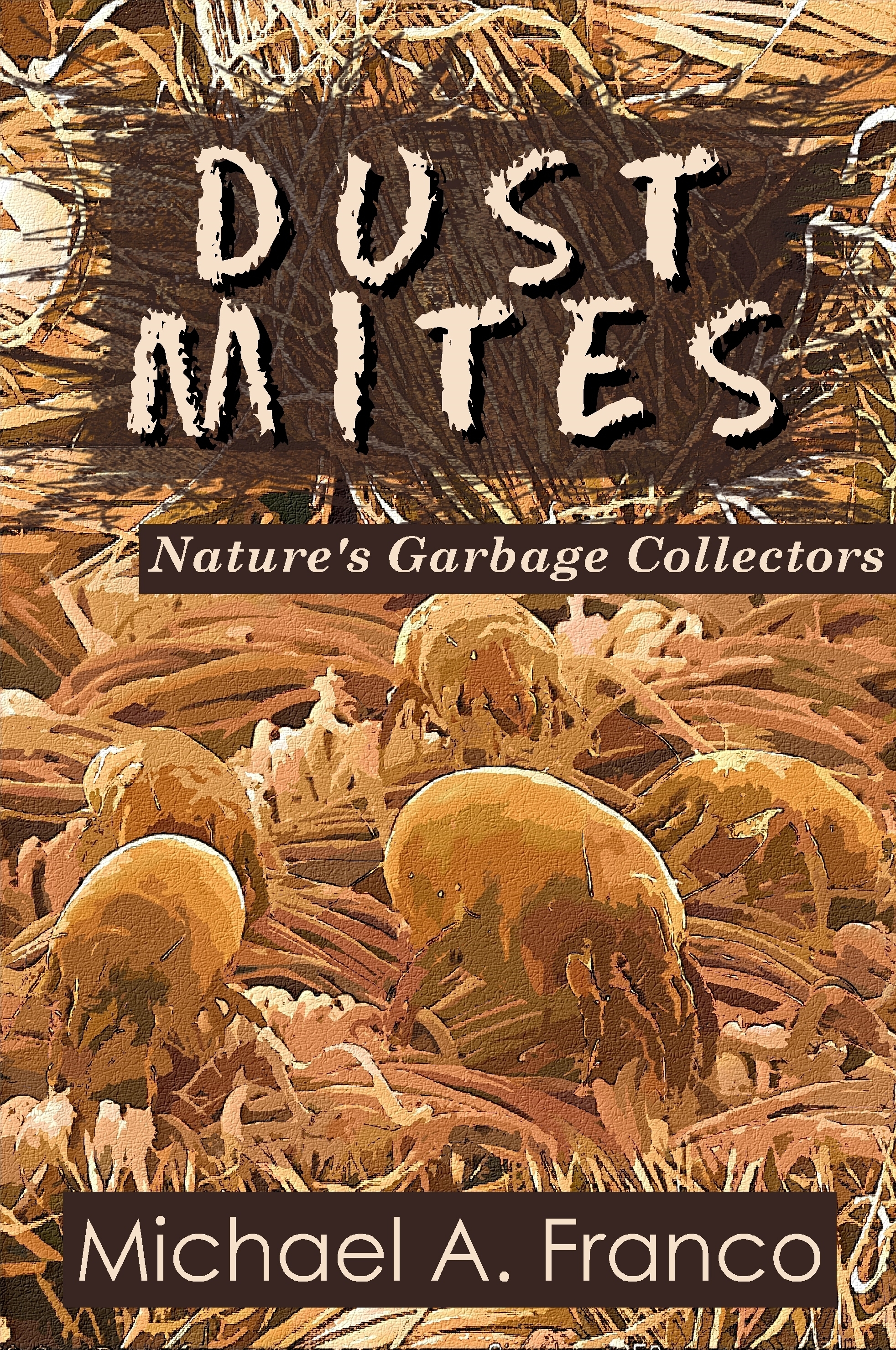 DUST MITES Nature's Garbage Collectors  by  Michael A. Franco