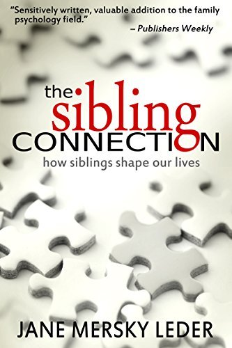 The Sibling Connection: How Siblings Shape Our Lives  by  Jane Mersky Leder