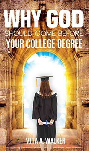 Why God Should Come Before Your College Degree Vita A. Walker