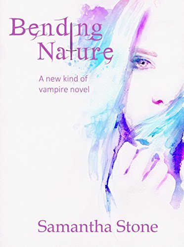 Bending Nature: A different kind of vampire novel Samantha    Stone
