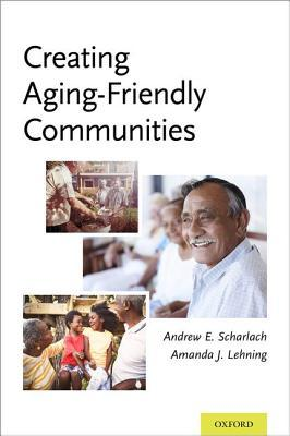 Creating Aging-Friendly Communities Andrew E Scharlach