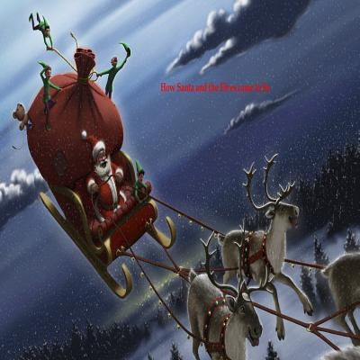How Santa and the Elves Came to Be  by  Ruth a Lampkin