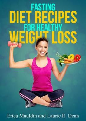 Fasting Diet: Fasting Diet Recipes for Healthy Weight Loss Erica Mauldin
