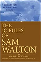 The 10 Rules of Sam Walton: Success Secrets for Remarkable Results