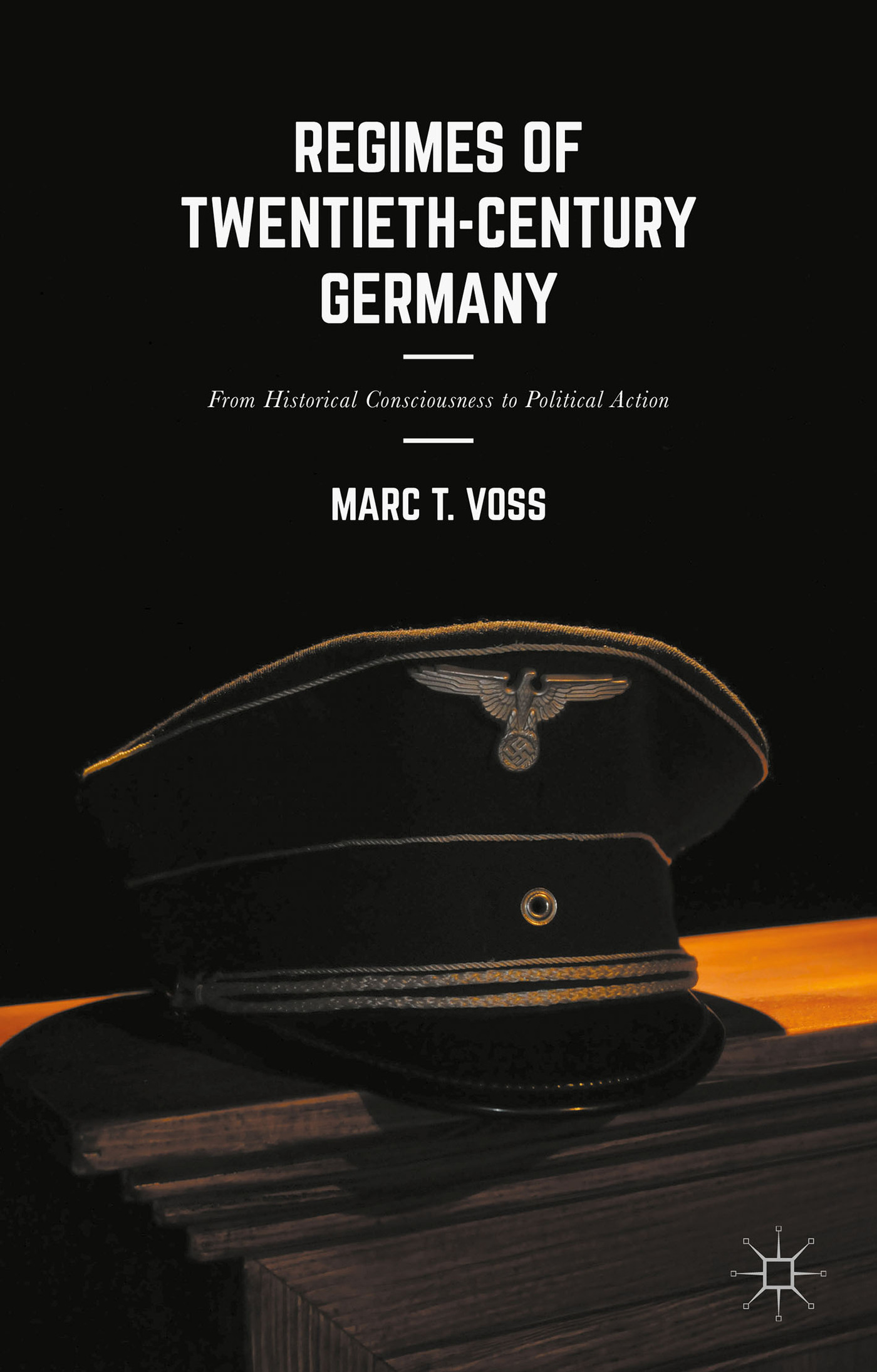 Regimes of Twentieth-Century Germany: From Historical Consciousness to Political Action  by  Marc T. Voss