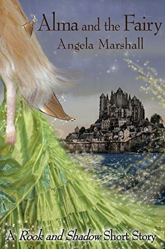 Alma and the Fairy: A Rook and Shadow Short Story  by  Angela Marshall