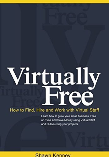 Virtually Free: How to Find, Hire and Work with a Virtual Assistants  by  Shawn Kenney