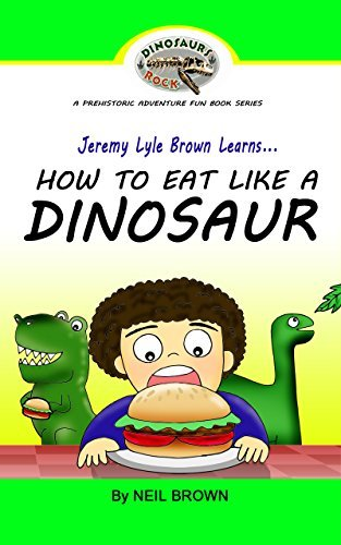 Jeremy Lyle Brown Learns... HOW TO EAT LIKE A DINOSAUR (DINOSAURS ROCK A Prehistoric Adventure Fun Book Series 1)  by  Neil Brown