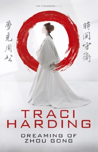 Dreaming of Zhou Gong  (The Timekeepers, #1) Traci Harding