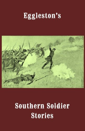 EGGLESTONS SOUTHERN SOLDIER STORIES, Annotated. George Cary Eggleston