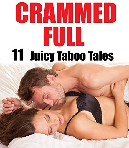 CRAMMED FULL: 11 Juicy Taboo Tales  by  Mature Anthology