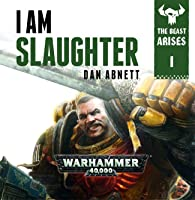 I Am Slaughter (The Beast Arises #1 - Warhammer 40,000) - Dan Abnett