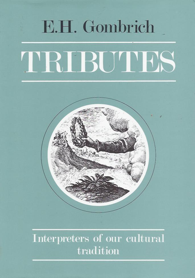 Tributes: Interpreters of Our Cultural Tradition  by  E. H. Gombrich