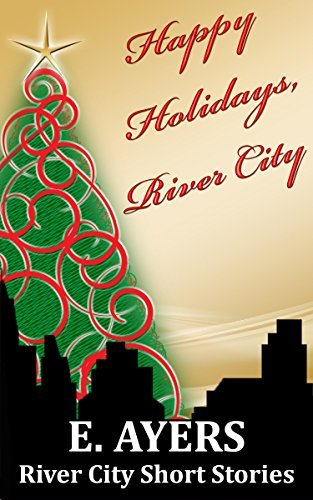 Happy Holidays, River City: River City Short Stories (River City Novels)  by  E. Ayers