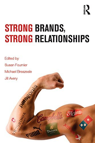 Strong Brands, Strong Relationships  by  Susan Fournier