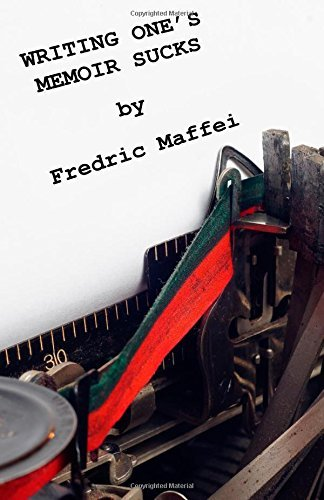 Writing Ones Memoir Sucks  by  Fredric Maffei