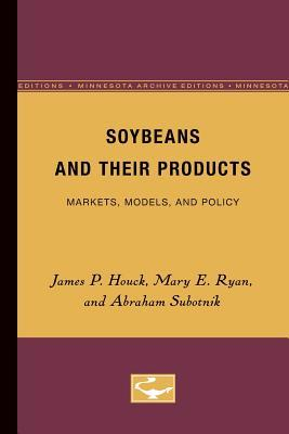 Soybeans and Their Products: Markets, Models, and Policy  by  James P. Houck