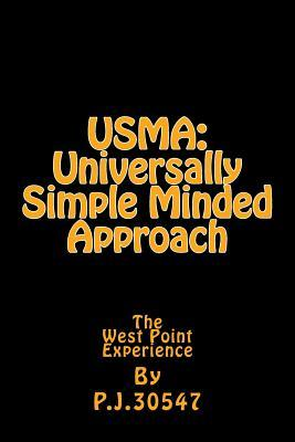Usma: Universally Simple Minded Approach: The West Point Experience  by  P J 30547