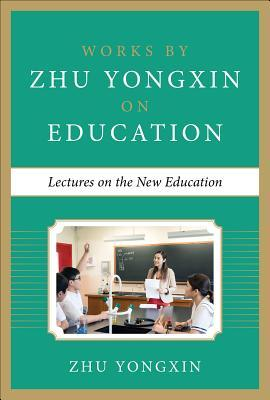 Lectures on the New Education  by  Zhu Yongxin