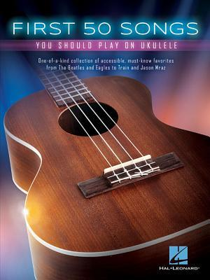 First 50 Songs You Should Play on Ukulele  by  Hal Leonard Publishing Company