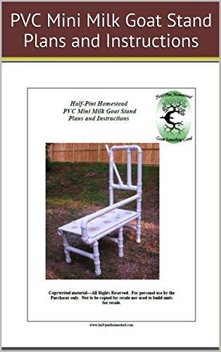 HPH PVC Mini Milk Goat Stand Plans and Instructions (Half-Pint Homestead Plans and Instructions Series Book 8)  by  Sherry Ann Willis